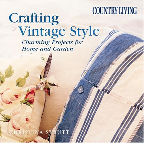 9781588162410: Country Living Crafting Vintage Style: Charming Projects for Home & Garden