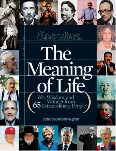 Download Esquire The Meaning of Life: Wit, Wisdom, and Wonder from 65 Extraordinary People