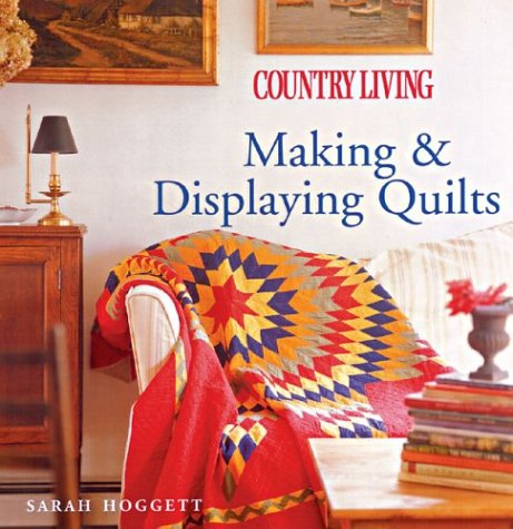 9781588162731: Country Living Making & Displaying Quilts