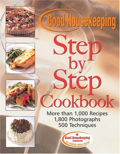 9781588162748: Good Housekeeping Step by Step Cookbook: More Than 1,000 Recipes* 1,800 Photographs* 500 Techniques