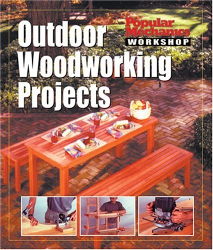 Popular Mechanics Workshop: Outdoor Woodworking Projects (1588162842) by Popular Mechanics