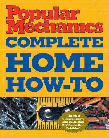 9781588163028: Popular Mechanics Complete Home How-To