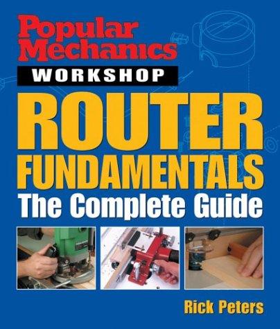 9781588163653: Popular Mechanics Workshop: Router Fundamentals: The Complete Guide