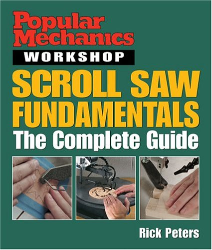 Popular Mechanics Workshop: Scroll Saw Fundamentals: The Complete Guide: Peters, Rick