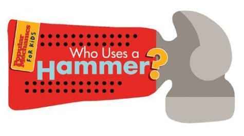 9781588163714: Popular Mechanics for Kids: Who Uses a Hammer?