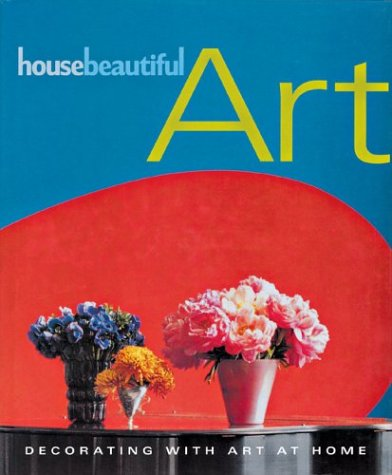 House Beautiful Marketplace 9781588163912: house beautiful art: decorating with art at home