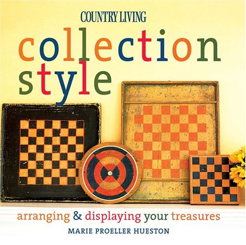 9781588163943: Country Living Collection Style: Arranging & Displaying Your Treasures