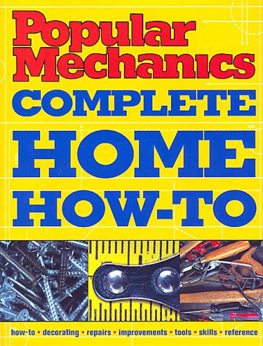 9781588163967: Popular Mechanics Complete Home How-To