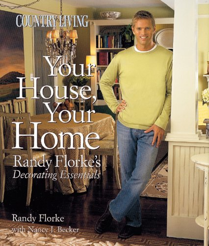 9781588164117: Country Living Your House, Your Home: Randy Florke's Decorating Essentials