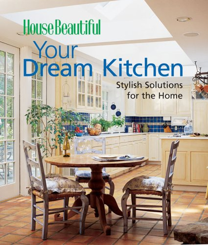 9781588164254: Your Dream Kitchen: Stylish Solutions for the Home (House Beautiful)