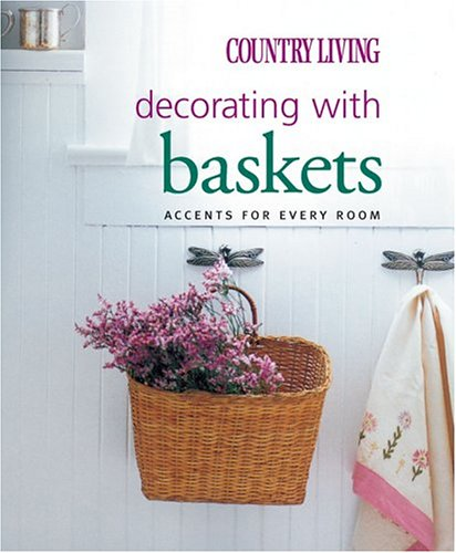 9781588164384: Country Living Decorating with Baskets: Accents for Every Room