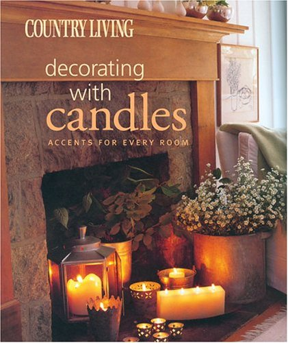 9781588164438: Country Living Decorating with Candles: Accents for Every Room
