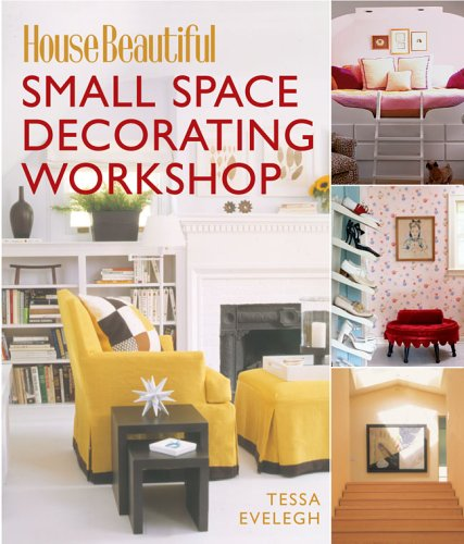 Small Space Decorating Workshop (House Beautiful): Evelegh, Tessa