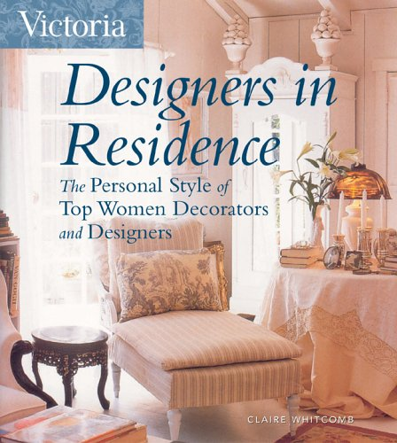 Victoria Designers in Residence: The Personal Style of Top Women Decorators and Designers (1588164977) by Claire Whitcomb