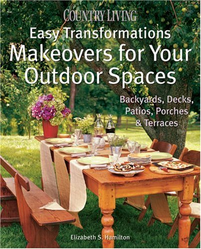 9781588165015: Country Living Easy Transformations: Makeovers for Your Outdoor Spaces: Backyards, Decks, Patios, Porches & Terraces