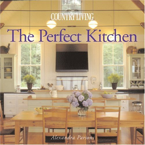 Country Living the Perfect Kitchen by Country: Alexandra Parsons