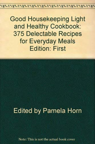 Good Housekeeping Light and Healthy Cookbook: 375 Delectable Recipes for Everyday Meals