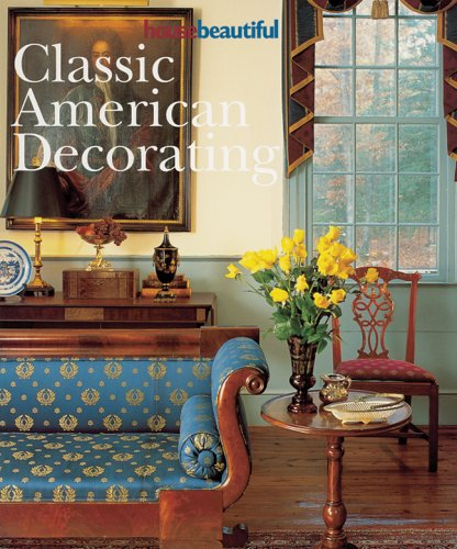 House Beautiful Classic American Decorating: Hearst