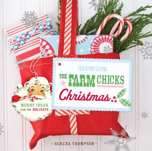 9781588165213: Country Living The Farm Chicks Christmas: Merry Ideas for the Holidays