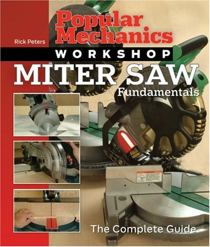 Miter Saw Fundamentals: The Complete Guide (Popular: Peters, Rick