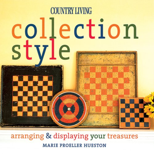 9781588165664: Country Living Collection Style: Arranging & Displaying Your Treasures