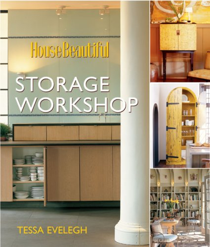 House Beautiful Storage Workshop: Evelegh, Tessa; The Editors of House Beautiful Magazine