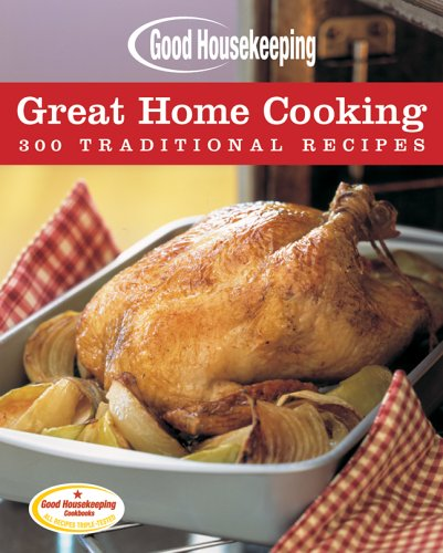 9781588165978: Good Housekeeping Great Home Cooking: 300 Traditional Recipes