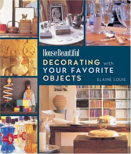 9781588166050: Decorating with Your Favorite Objects (House Beautiful)