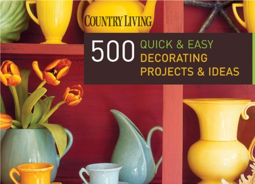9781588166067: Country Living 500 Quick & Easy Decorating Projects & Ideas