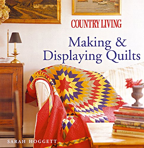 9781588166098: Country Living Making & Displaying Quilts