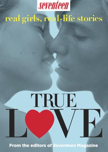 9781588166296: True Love: Real Girls, Real-life Stories (Seventeen Real Girls, Real-Life Stories)
