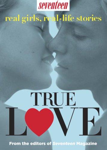 Seventeen Real Girls, Real-Life Stories: True Love: Seventeen Magazine