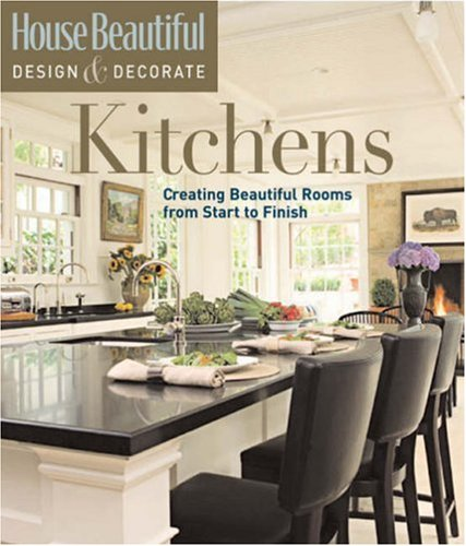 Kitchens: Creating Beautiful Rooms from Start to Finish (House Beautiful Design & Decorate) (1588166503) by Emma Callery