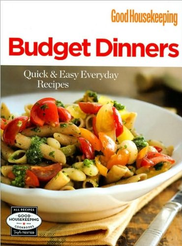 Good Housekeeping Budget Dinners: Quick and Easy Everyday Recipes: Good Housekeeping
