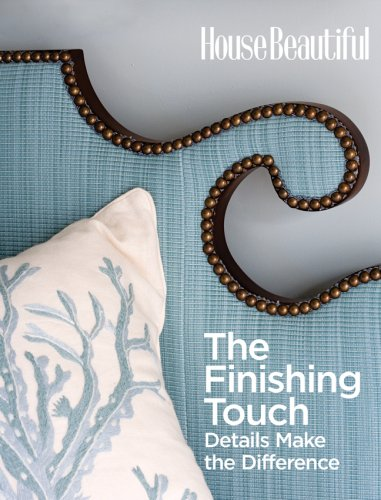 The Finishing Touch: Details That Make a Room Beautiful (House Beautiful): Spier, Carol