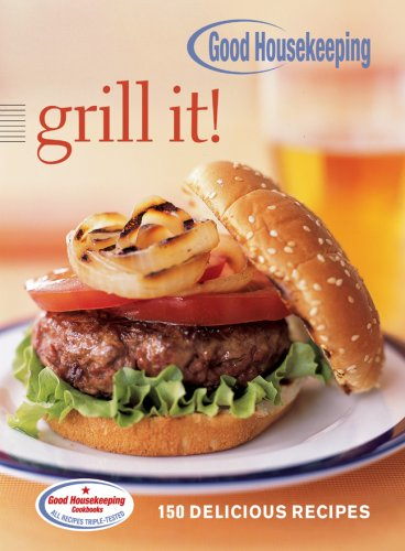 Grill It! : 150 Delicious Recipes: Dorling Kindersley Publishing Staff; Good Housekeeping Editors