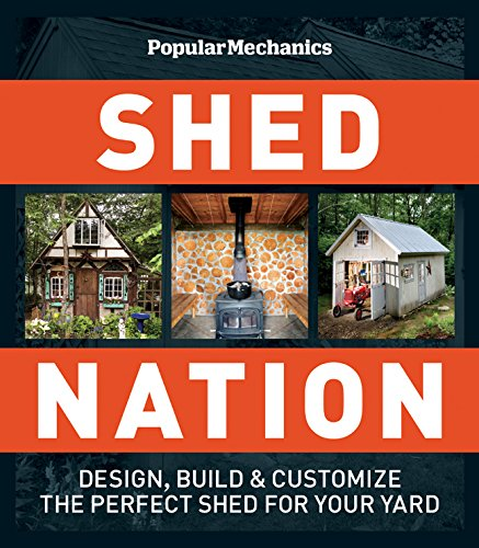Popular Mechanics Shed Nation: Design, Build & Customize the Perfect Shed for Your Yard: ...