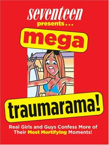 9781588167309: Seventeen Mega Traumarama!: Real Girls and Guys Confess More of Their Most Mortifying Moments!