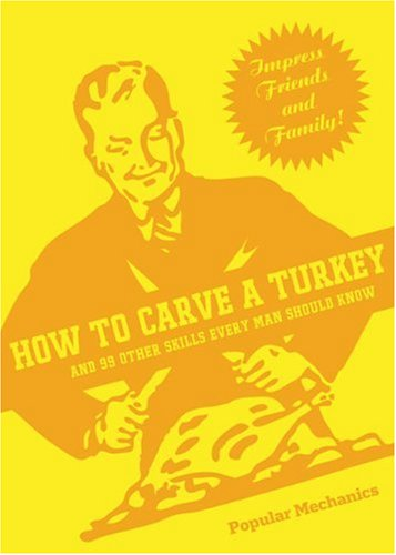 How to Carve a Turkey: And 99 Other Skills Every Man Should Know (Popular Mechanics)