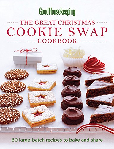 The Great Christmas Cookie Swap Cookbook: 60 Large-Batch Recipes to Bake and Share
