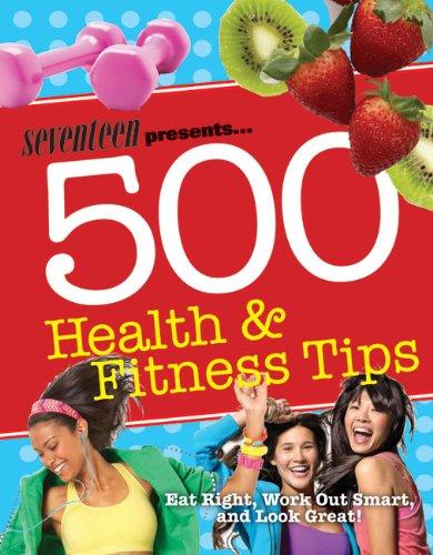Seventeen 500 Health & Fitness Tips (Seventeen: Meghann Foye