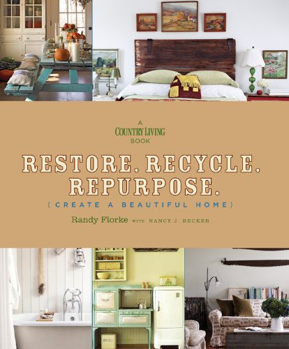 9781588167699: Restore. Recycle. Repurpose.: Create a Beautiful Home (A Country Living Book)