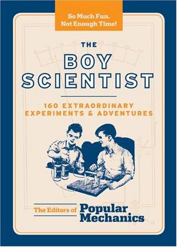 9781588167712: The Boy Scientist: 160 Extraordinary Experiments & Adventures (Popular Mechanics)