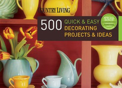 9781588167835: Country Living 500 Quick & Easy Decorating Projects & Ideas