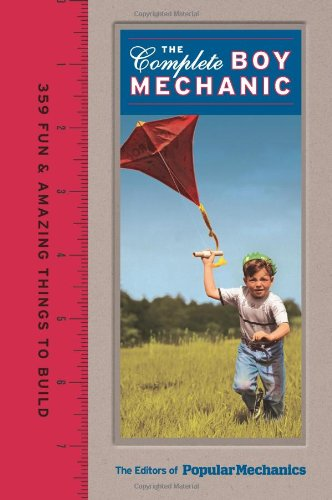Popular Mechanics The Complete Boy Mechanic: 359 Fun & Amazing Things to Build (158816859X) by Popular Mechanics