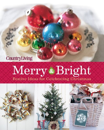 9781588169075: Country Living Merry & Bright: 125 Festive Ideas for Celebrating Christmas (Country Living Merry & Bright: 301 Festive Ideas for Celebrating Christmas)