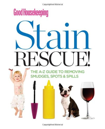 9781588169389: Good Housekeeping Stain Rescue!: The A-Z Guide to Removing Smudges, Spots & Spills