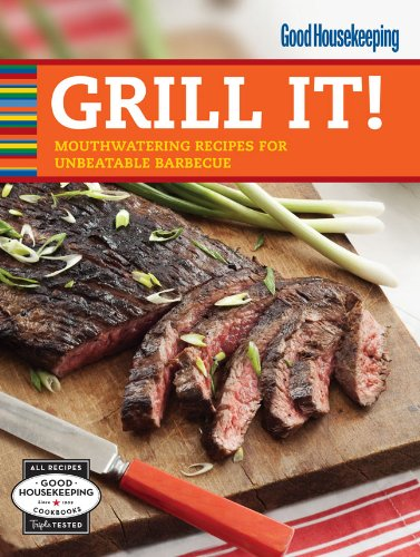 9781588169396: Good Housekeeping Grill It!: Mouthwatering Recipes for Unbeatable Barbecue (Good Housekeeping Cookbooks)
