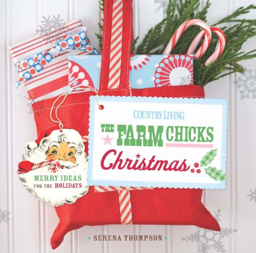9781588169730: Country Living: The Farm Chicks Christmas: Merry Ideas for the Holidays