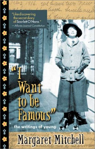 9781588180629: I Want to Be Famous: The Writings of a Young Margaret Mitchell
